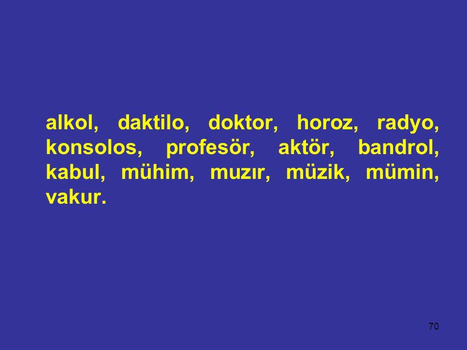 alkol, daktilo, doktor, horoz, radyo, konsolos, profesör, aktör, bandrol, kabul, mühim, muzır, müzik, mümin, vakur.