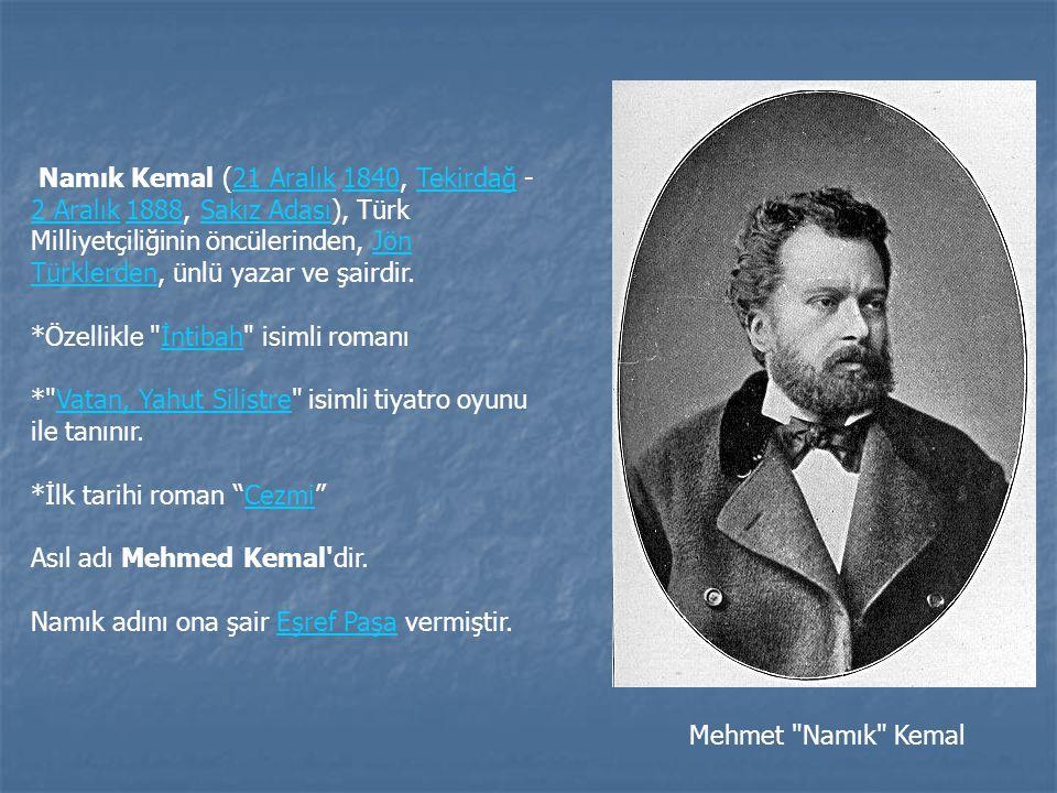 Namık Kemal (21 Aralık 1840, Tekirdağ - 2 Aralık 1888, Sakız Adası), Türk Milliyetçiliğinin öncülerinden, Jön Türklerden, ünlü yazar ve şairdir.