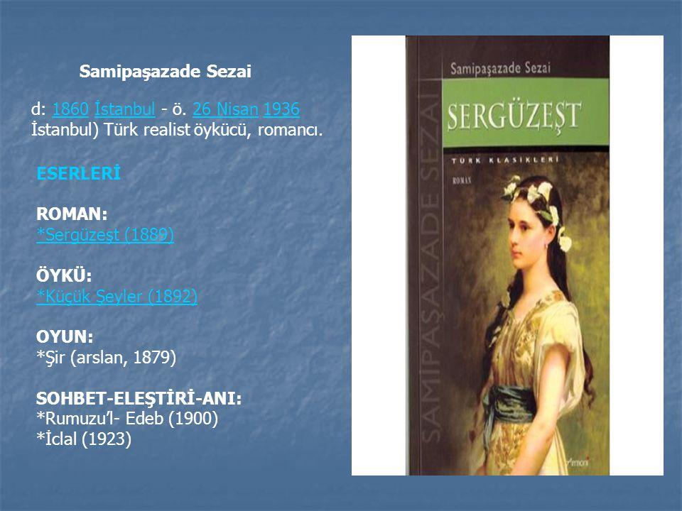 Samipaşazade Sezai d: 1860 İstanbul - ö. 26 Nisan 1936 İstanbul) Türk realist öykücü, romancı.