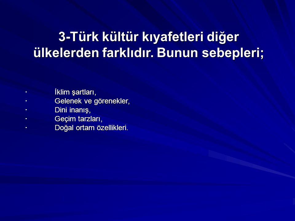 3-Türk kültür kıyafetleri diğer ülkelerden farklıdır. Bunun sebepleri;