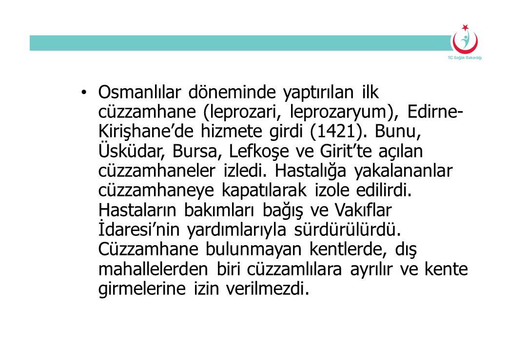 Osmanlılar döneminde yaptırılan ilk cüzzamhane (leprozari, leprozaryum), Edirne-Kirişhane'de hizmete girdi (1421).