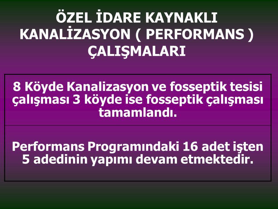 ÖZEL İDARE KAYNAKLI KANALİZASYON ( PERFORMANS ) ÇALIŞMALARI