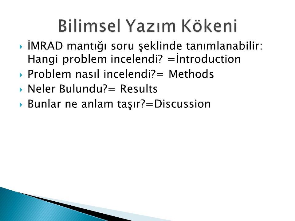 Bilimsel Yazım Kökeni İMRAD mantığı soru şeklinde tanımlanabilir: Hangi problem incelendi =İntroduction.