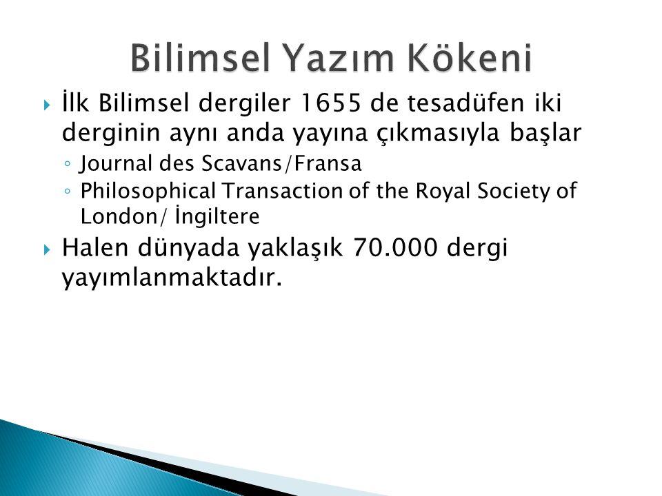 Bilimsel Yazım Kökeni İlk Bilimsel dergiler 1655 de tesadüfen iki derginin aynı anda yayına çıkmasıyla başlar.