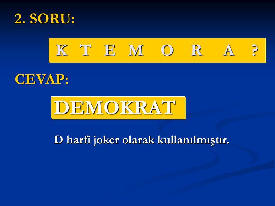 DEMOKRAT K T E M O R A 2. SORU: CEVAP: