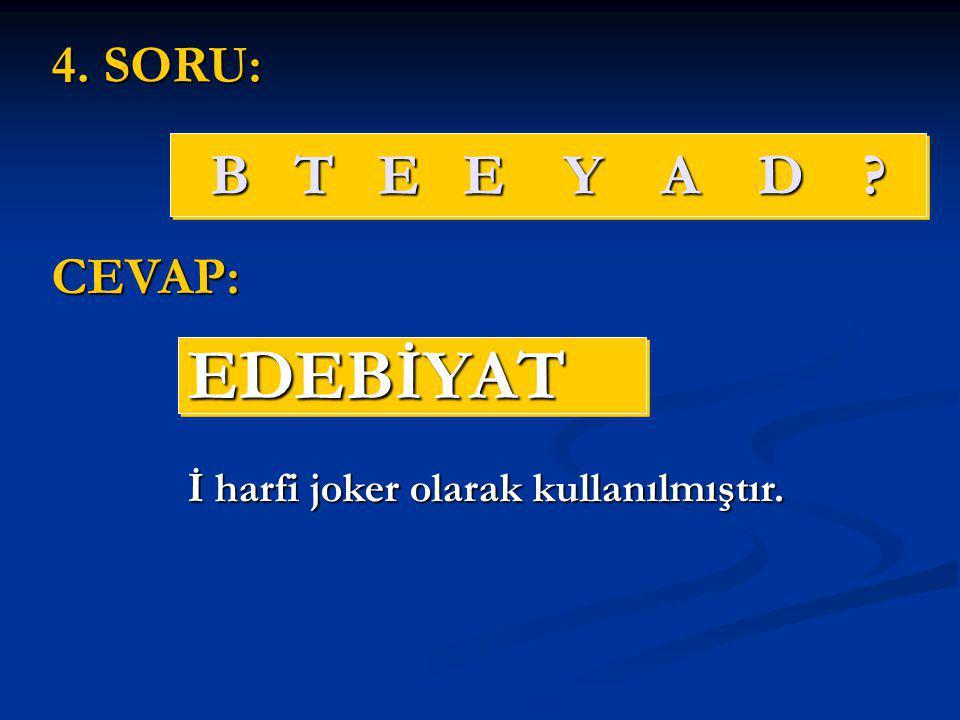 EDEBİYAT B T E E Y A D 4. SORU: CEVAP:
