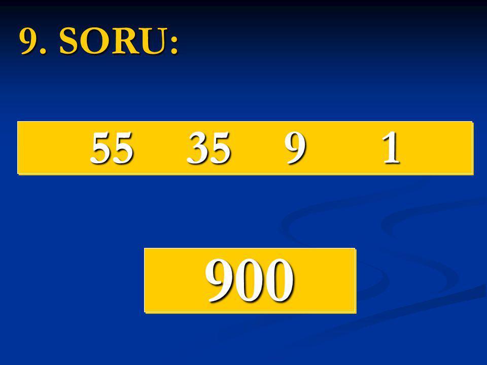 9. SORU: 55 35 9 1 900