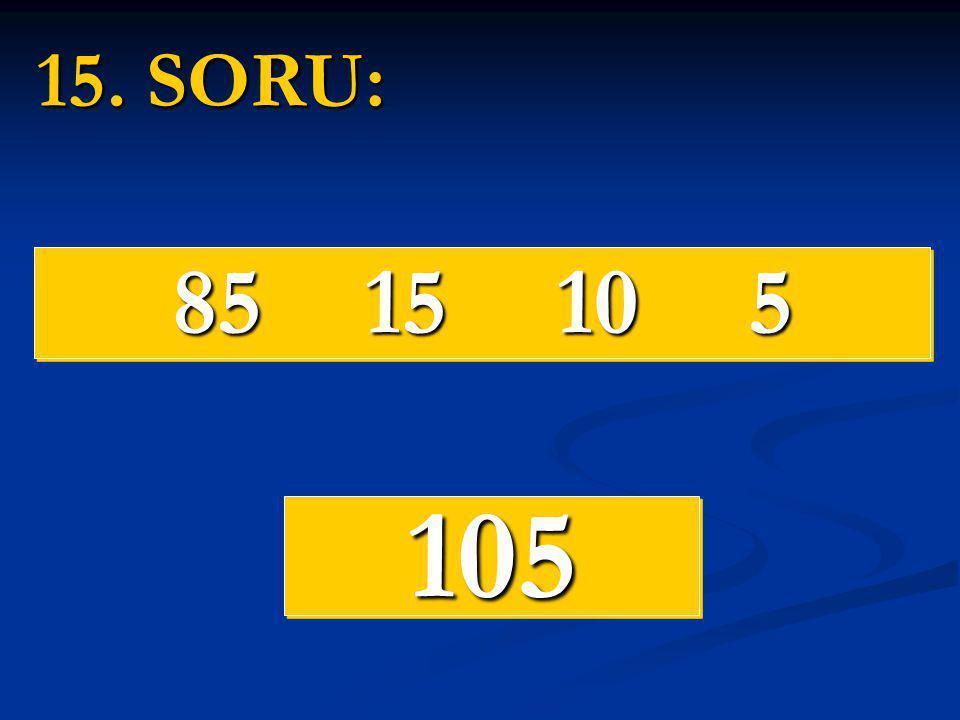 15. SORU: 85 15 10 5 105