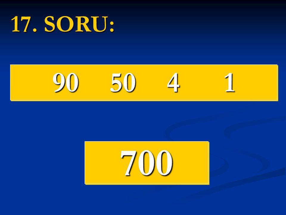 17. SORU: 90 50 4 1 700