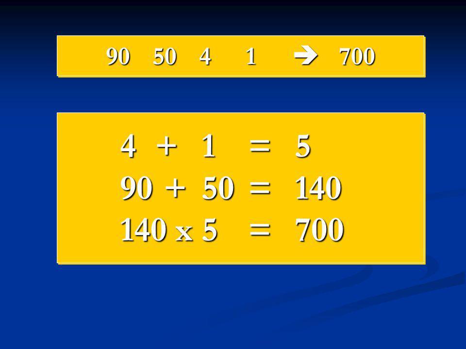 90 50 4 1  700 4 + 1 = 5 90 + 50 = 140 140 x 5 = 700