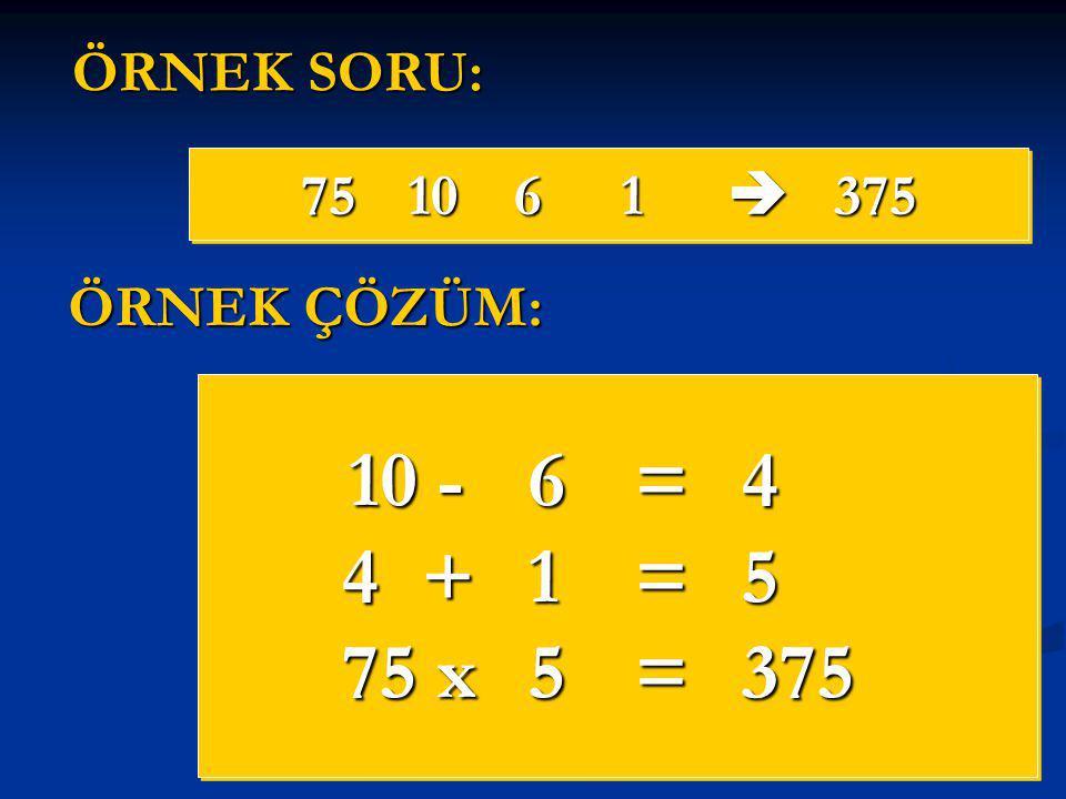 ÖRNEK SORU: 75 10 6 1  375 ÖRNEK ÇÖZÜM: 10 - 6 = 4 4 + 1 = 5 75 x 5 = 375