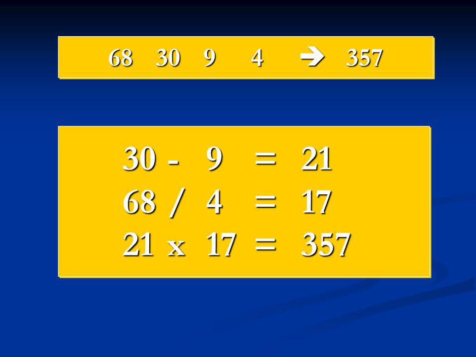 68 30 9 4  357 30 - 9 = 21 68 / 4 = 17 21 x 17 = 357