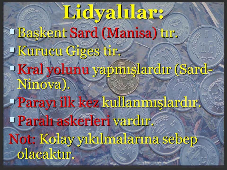 Lidyalılar: Başkent Sard (Manisa) tır. Kurucu Giges tir.