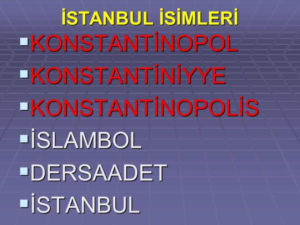KONSTANTİNOPOL KONSTANTİNİYYE KONSTANTİNOPOLİS İSLAMBOL DERSAADET