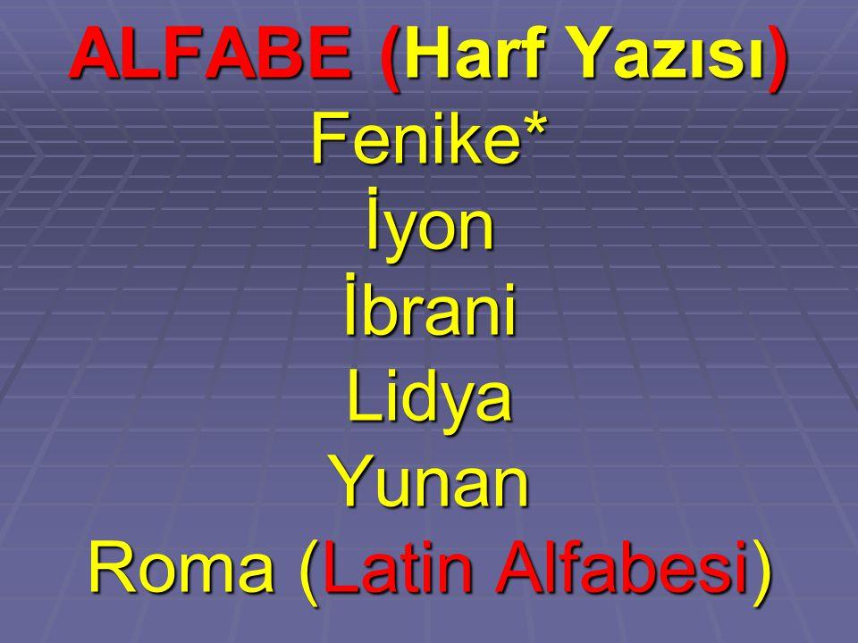 ALFABE (Harf Yazısı) Fenike* İyon İbrani Lidya Yunan Roma (Latin Alfabesi)