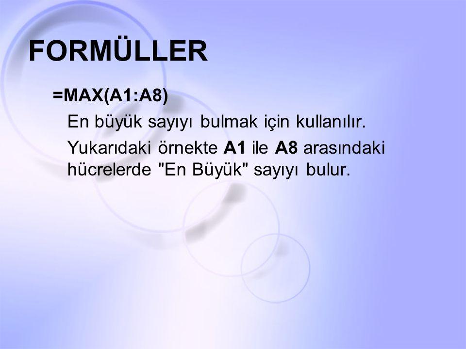 FORMÜLLER =MAX(A1:A8) En büyük sayıyı bulmak için kullanılır.