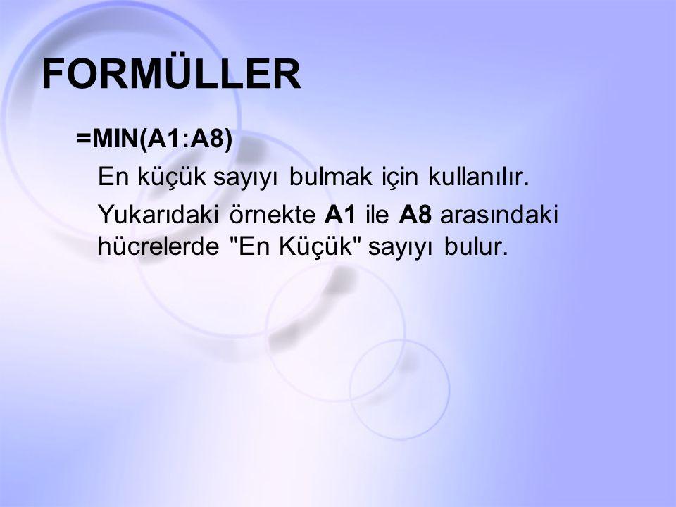 FORMÜLLER =MIN(A1:A8) En küçük sayıyı bulmak için kullanılır.