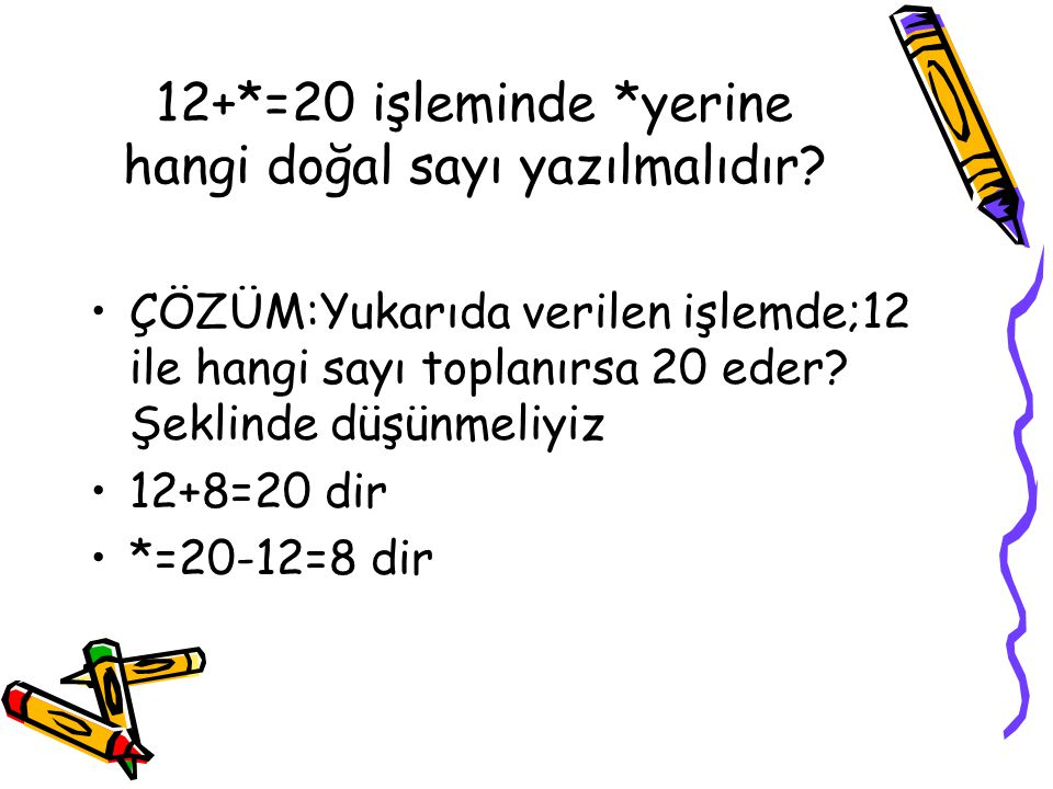 12+*=20 işleminde *yerine hangi doğal sayı yazılmalıdır