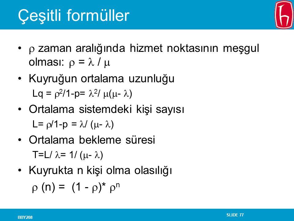 Çeşitli formüller  zaman aralığında hizmet noktasının meşgul olması:  =  /  Kuyruğun ortalama uzunluğu.