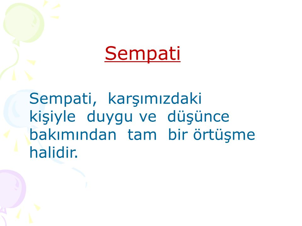 Sempati Sempati, karşımızdaki kişiyle duygu ve düşünce bakımından tam bir örtüşme halidir.