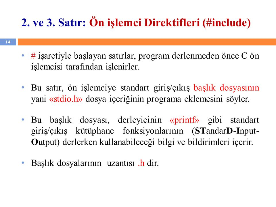 2. ve 3. Satır: Ön işlemci Direktifleri (#include)