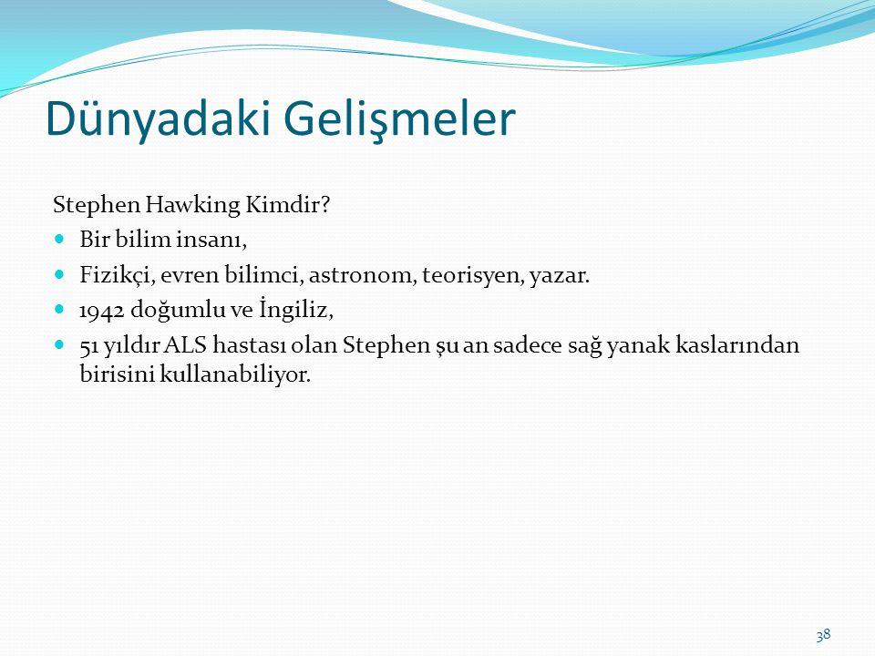 Dünyadaki Gelişmeler Stephen Hawking Kimdir Bir bilim insanı,