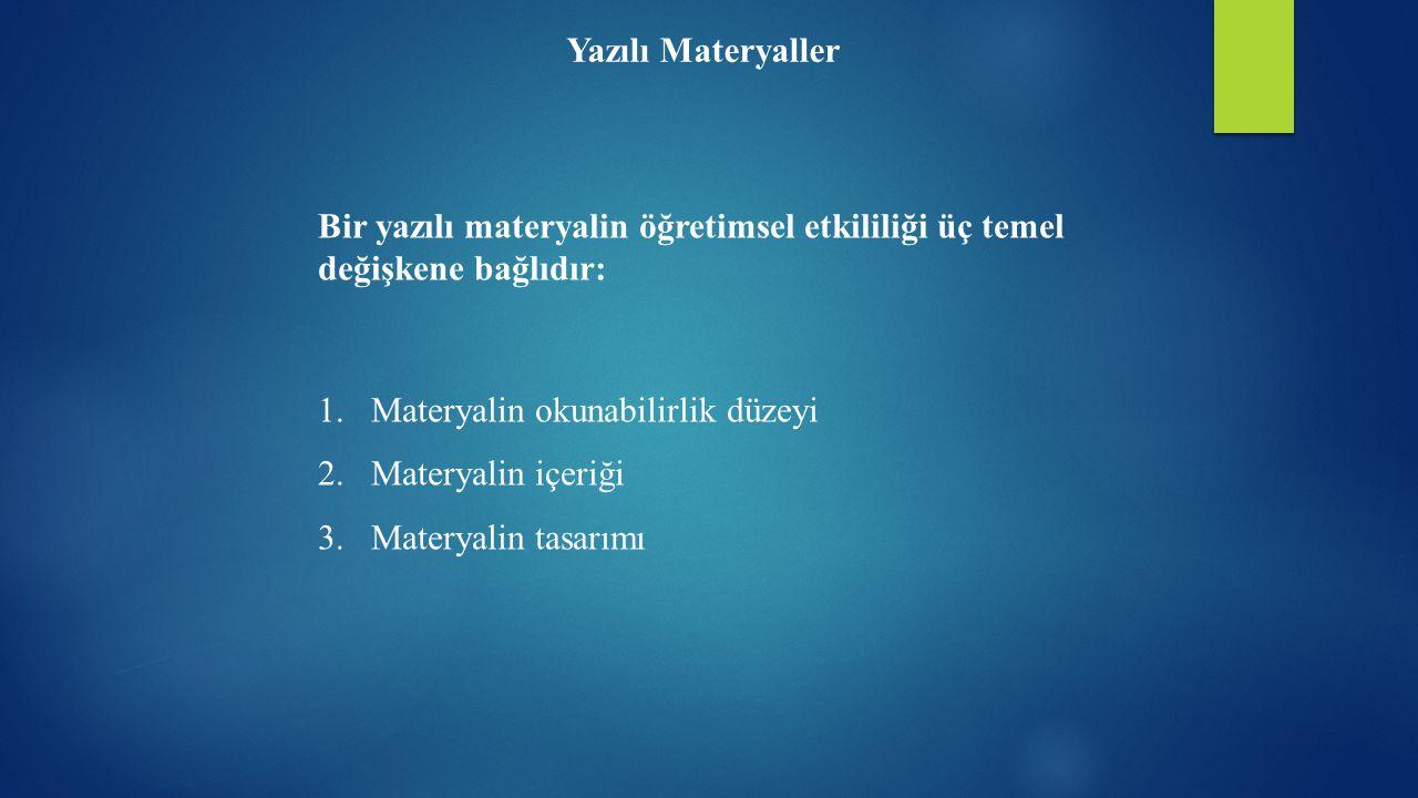 Yazılı Materyaller Bir yazılı materyalin öğretimsel etkililiği üç temel değişkene bağlıdır: Materyalin okunabilirlik düzeyi.