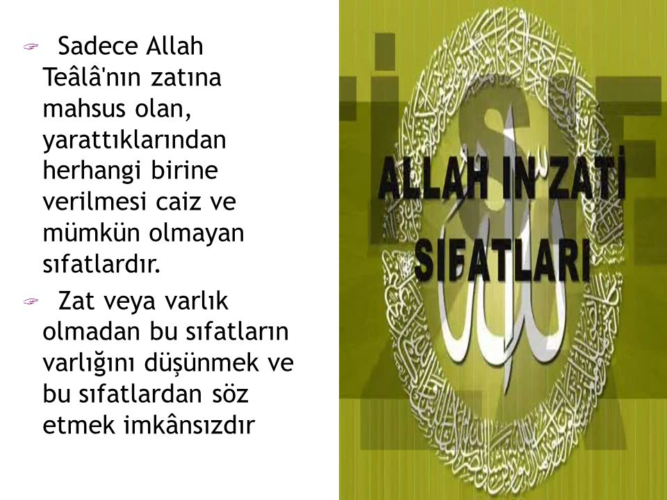 Sadece Allah Teâlâ nın zatına mahsus olan, yarattıklarından herhangi birine verilmesi caiz ve mümkün olmayan sıfatlardır.