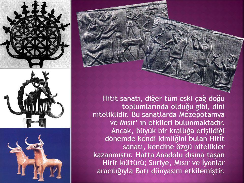 Hitit sanatı, diğer tüm eski çağ doğu toplumlarında olduğu gibi, dini niteliklidir.