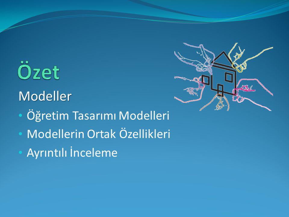 Özet Modeller Öğretim Tasarımı Modelleri Modellerin Ortak Özellikleri