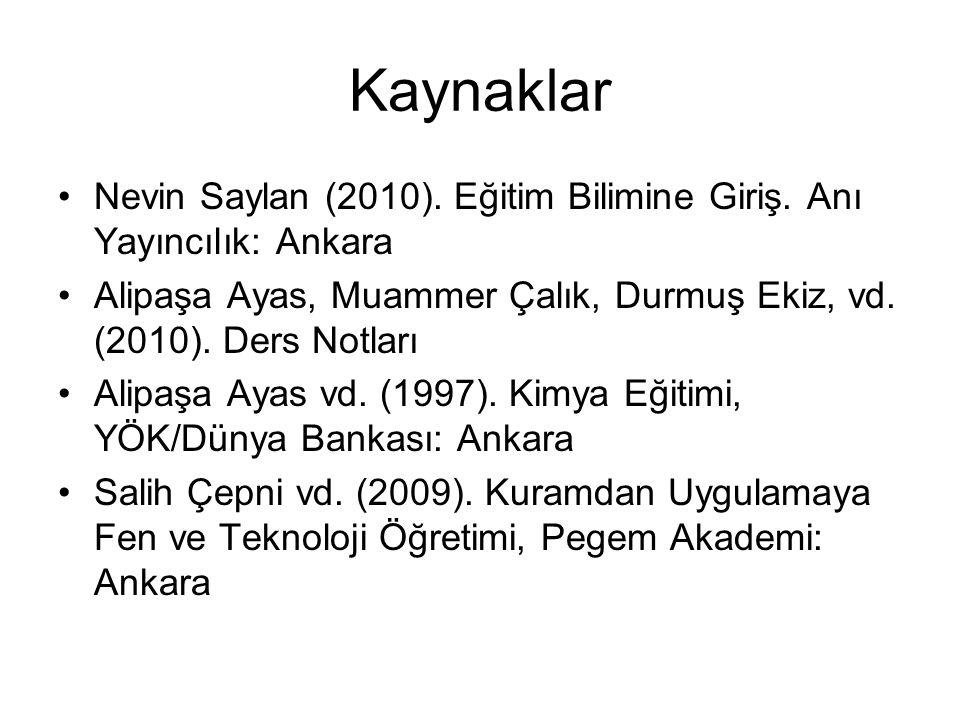 Kaynaklar Nevin Saylan (2010). Eğitim Bilimine Giriş. Anı Yayıncılık: Ankara. Alipaşa Ayas, Muammer Çalık, Durmuş Ekiz, vd. (2010). Ders Notları.