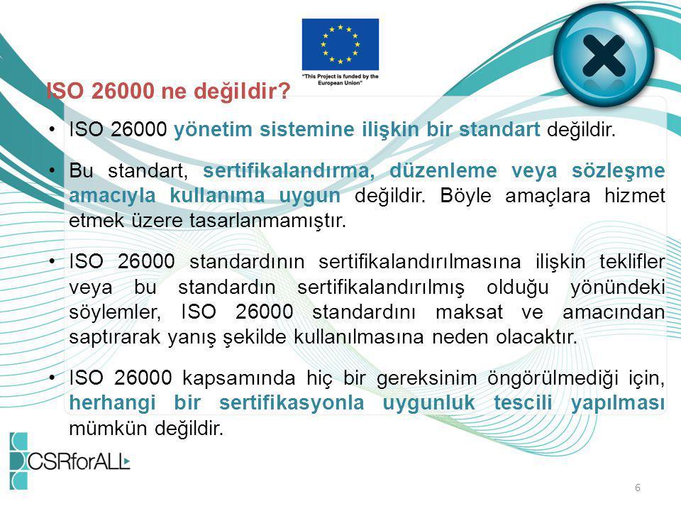 ISO 26000 ne değildir ISO 26000 yönetim sistemine ilişkin bir standart değildir.