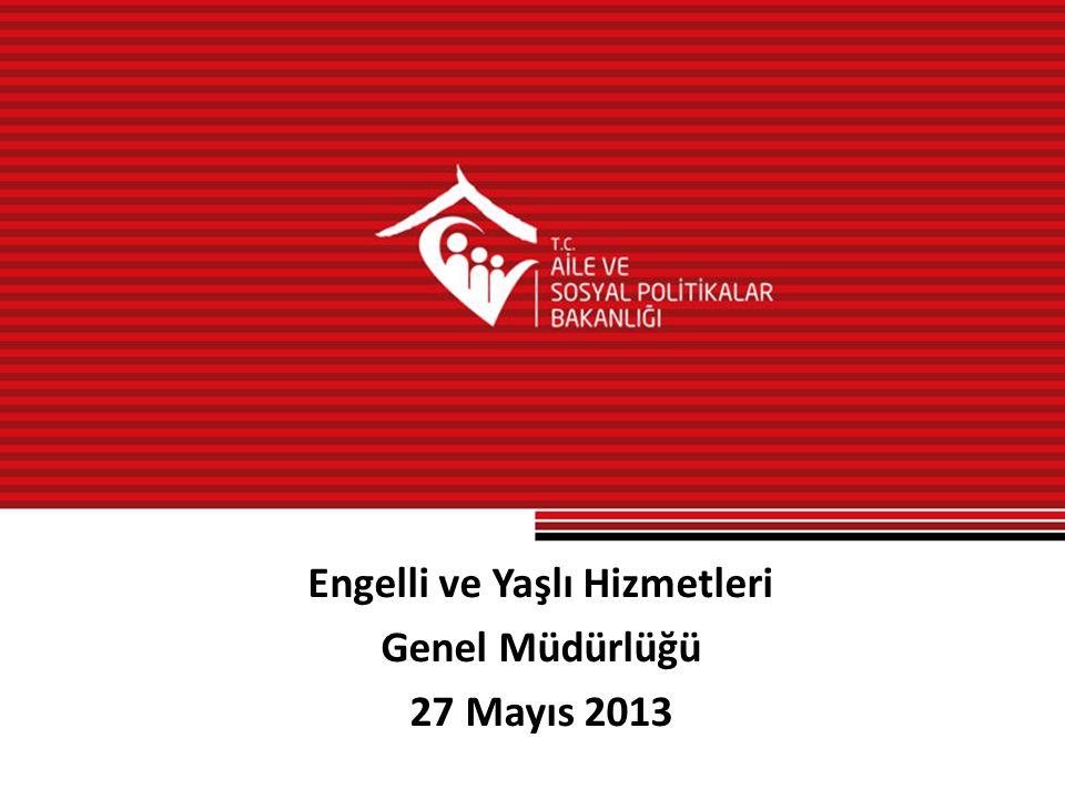 Engelli ve Yaşlı Hizmetleri Genel Müdürlüğü 27 Mayıs 2013