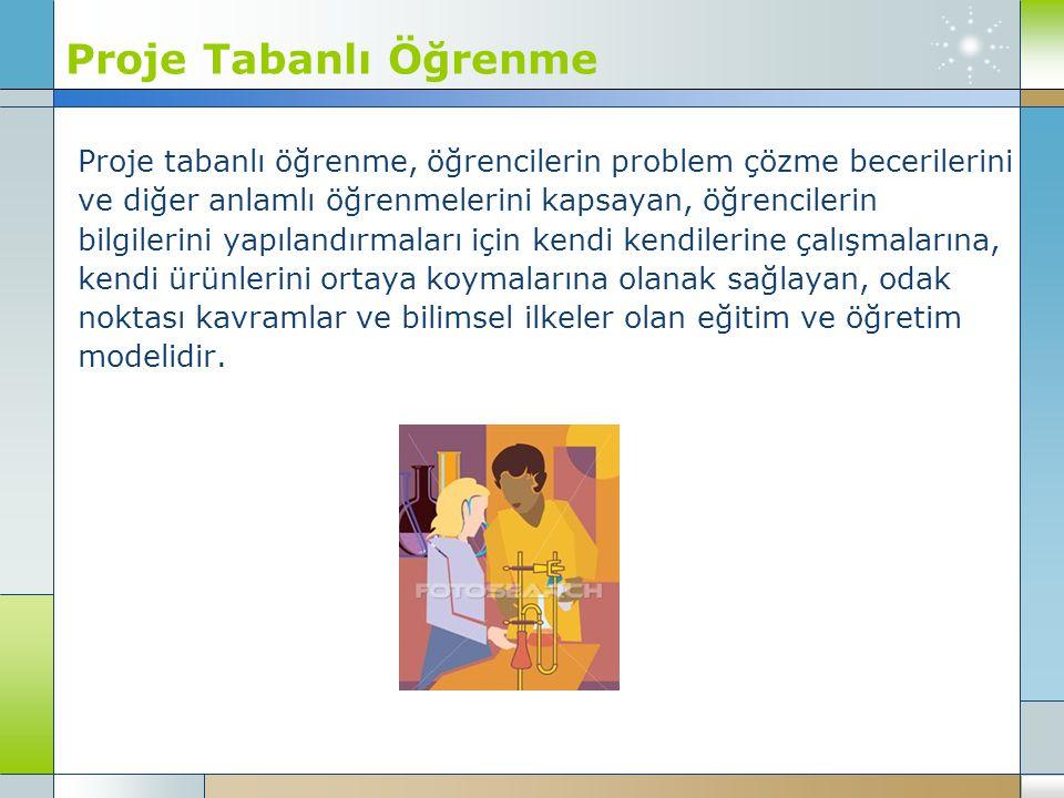 Proje Tabanlı Öğrenme Proje tabanlı öğrenme, öğrencilerin problem çözme becerilerini. ve diğer anlamlı öğrenmelerini kapsayan, öğrencilerin.