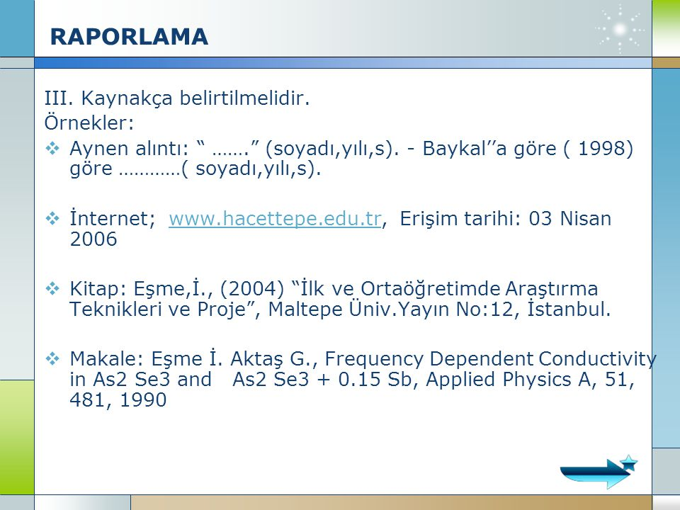 RAPORLAMA III. Kaynakça belirtilmelidir. Örnekler: