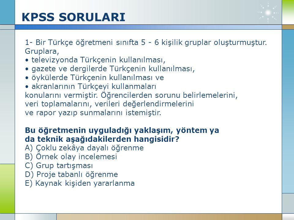KPSS SORULARI 1- Bir Türkçe öğretmeni sınıfta 5 - 6 kişilik gruplar oluşturmuştur. Gruplara, • televizyonda Türkçenin kullanılması,