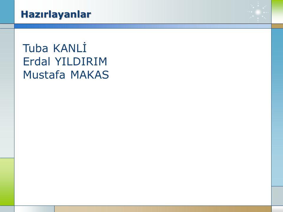 Hazırlayanlar Tuba KANLİ Erdal YILDIRIM Mustafa MAKAS