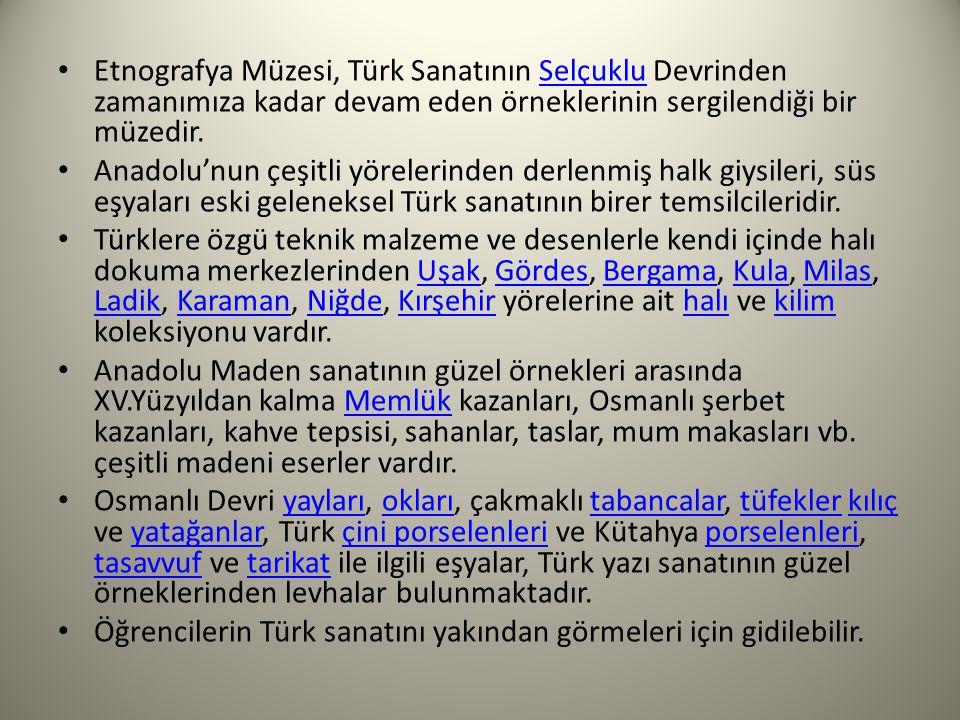 Etnografya Müzesi, Türk Sanatının Selçuklu Devrinden zamanımıza kadar devam eden örneklerinin sergilendiği bir müzedir.