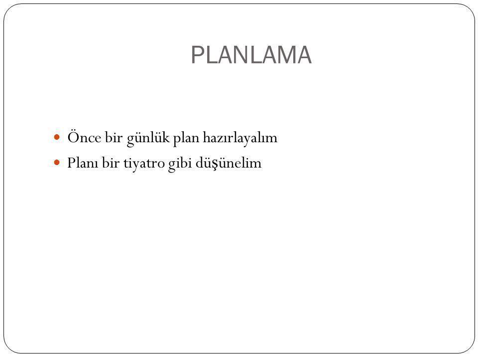PLANLAMA Önce bir günlük plan hazırlayalım