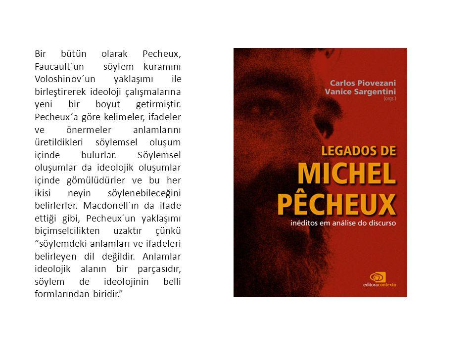Bir bütün olarak Pecheux, Faucault´un söylem kuramını Voloshinov´un yaklaşımı ile birleştirerek ideoloji çalışmalarına yeni bir boyut getirmiştir.