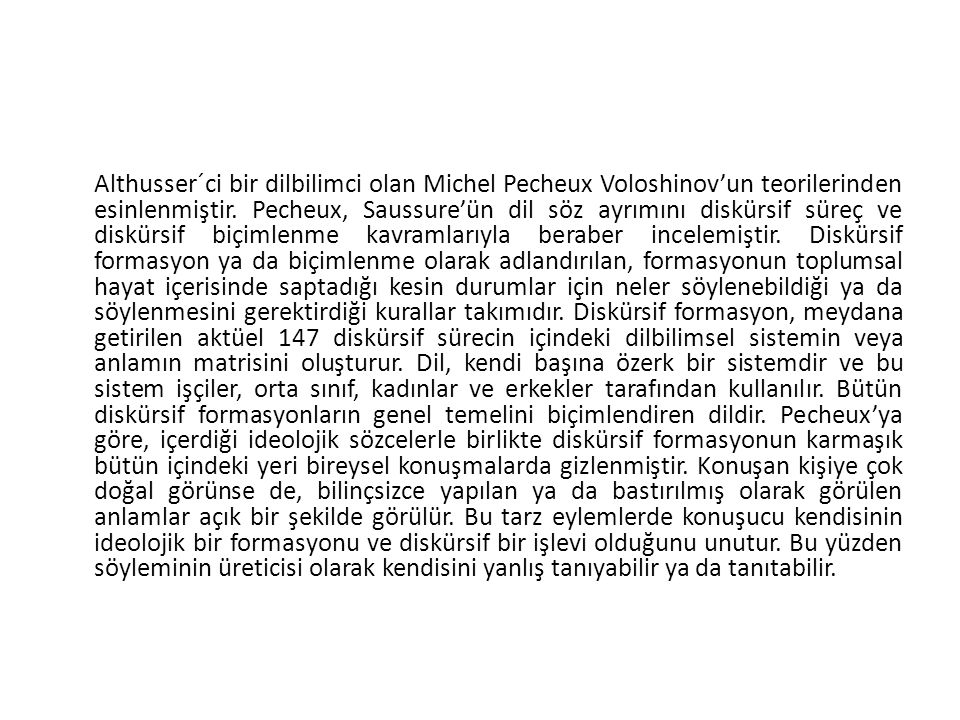 Althusser´ci bir dilbilimci olan Michel Pecheux Voloshinov'un teorilerinden esinlenmiştir.