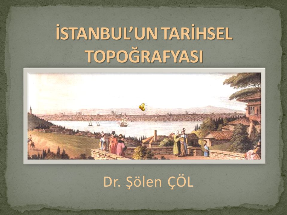 İSTANBUL'UN TARİHSEL TOPOĞRAFYASI