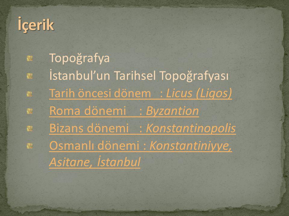 İçerik Topoğrafya İstanbul'un Tarihsel Topoğrafyası