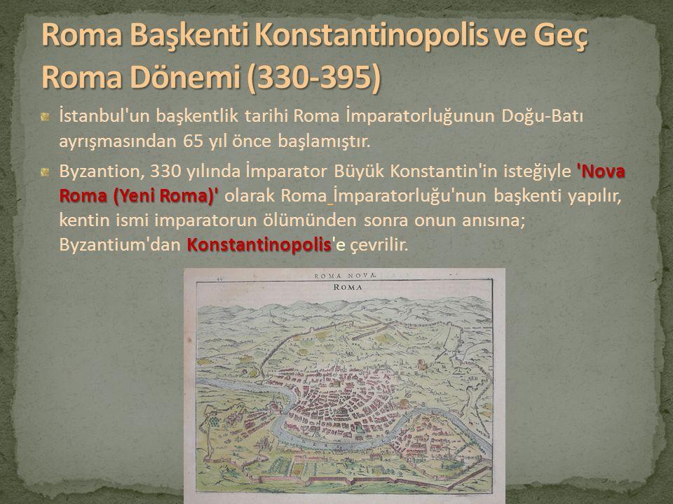 Roma Başkenti Konstantinopolis ve Geç Roma Dönemi (330-395)
