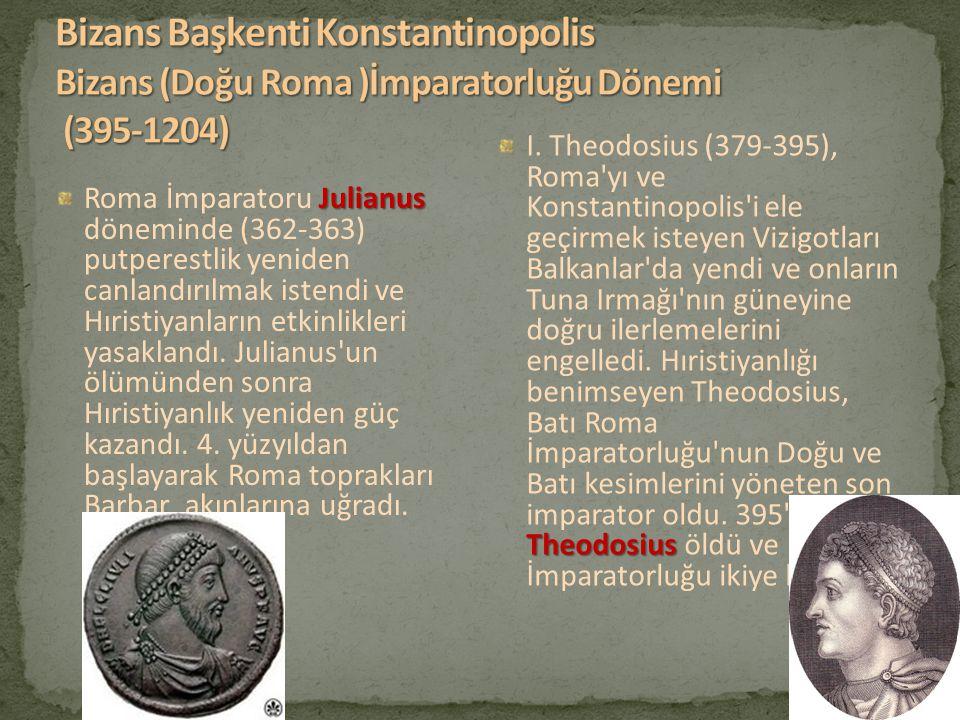Bizans Başkenti Konstantinopolis Bizans (Doğu Roma )İmparatorluğu Dönemi (395-1204)