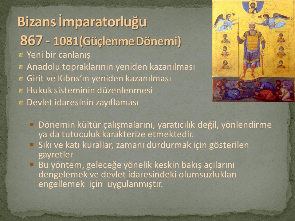 Bizans İmparatorluğu 867 - 1081(Güçlenme Dönemi)