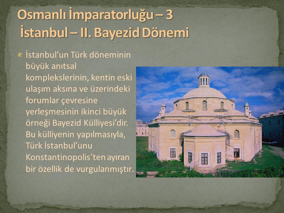Osmanlı İmparatorluğu – 3 İstanbul – II. Bayezid Dönemi