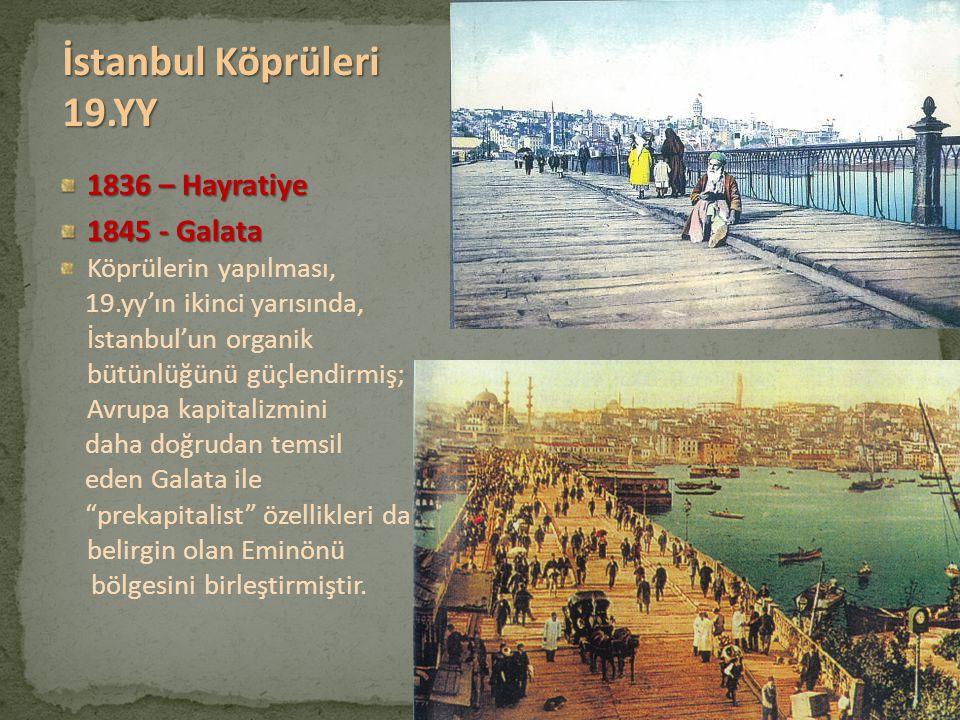 İstanbul Köprüleri 19.YY 1836 – Hayratiye 1845 - Galata