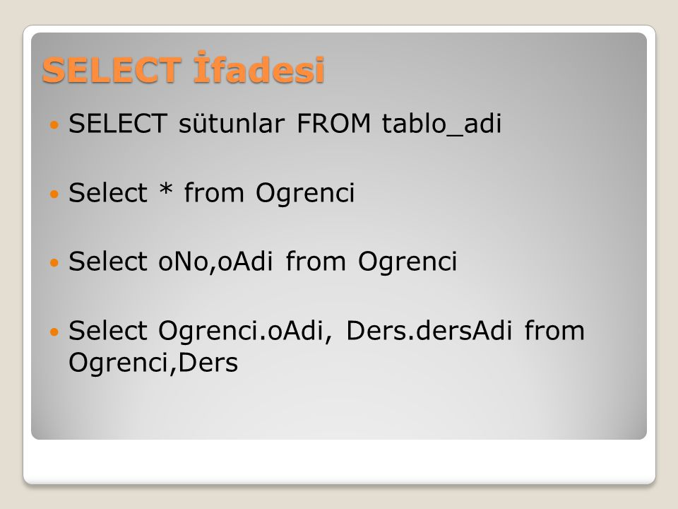 SELECT İfadesi SELECT sütunlar FROM tablo_adi Select * from Ogrenci