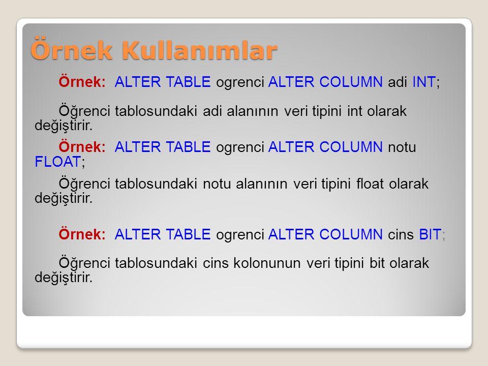 Örnek Kullanımlar Örnek: ALTER TABLE ogrenci ALTER COLUMN adi INT;